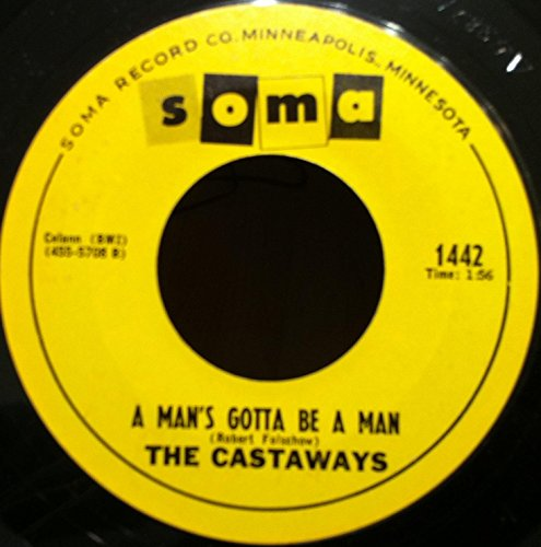 (THE CASTAWAYS GOODBYE BABE - A MAN'S GOTTA BE A MAN 45 rpm single)