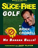 Slice-Free Golf Premium Edition, Brian Crowell, 1463511469