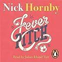 Fever Pitch Hörbuch von Nick Hornby Gesprochen von: Julian Rhind-Tutt