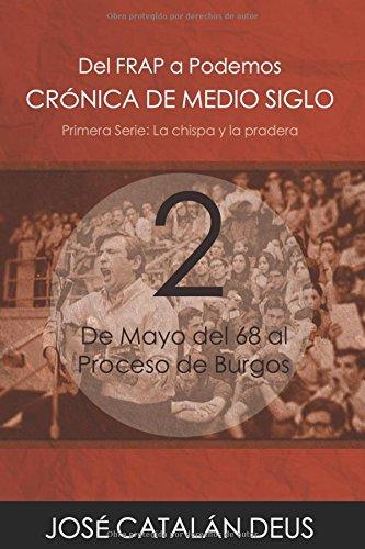 De Mayo del 68 al Proceso de Burgos (Del FRAP a Podemos. Crónica de medio siglo) (Spanish Edition) PDF