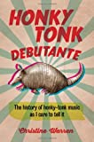Honky Tonk Debutante: The History of Honky-Tonk Music As I Care to Tell It