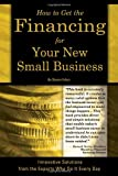 img - for How to Get the Financing For Your New Small Business: Innovative Solutions From the Experts Who Do It Every Day book / textbook / text book
