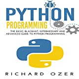Python Programming: The Basic, Blackhat, Intermediary and Advanced Guide to Python Programming (4 in 1 Python Programming Bundle)