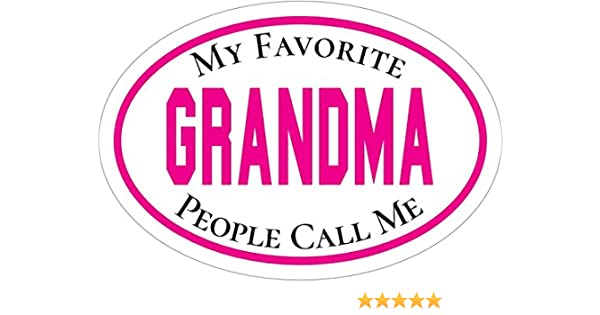 Perfect Favorite Grand Parent Gift Grandmother Bumper Sticker WickedGoodz Pink Oval My Favorite People Call Me Grandma Decal