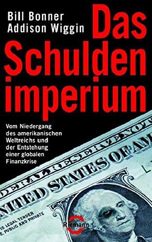 Das Schuldenimperium: Vom Niedergang des amerikanischen Weltreichs und der Entstehung einer globalen Finanzkrise (Riemann)