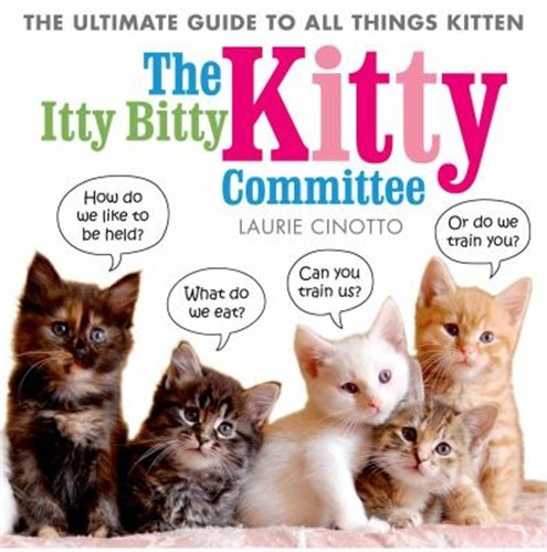The Itty Bitty Kitty Committee: The Ultimate Guide to All Things Kitten ebook