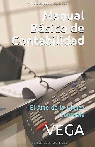 Manual Basico de Contabilidad: El Arte de la Logica Contable (Spanish Edition) [VEGA] (Tapa Blanda)
