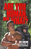 Are You Human, or What?, Dale Bick Carlson and Hannah Carlson, 1884158331