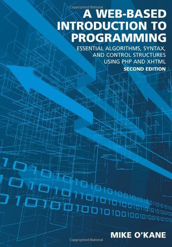 A Web-Based Introduction to Programming: Essential Algorithms, Syntax, and Control Structures Using PHP and XHTML by Carolina