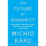 The Future of Humanity: Terraforming Mars, Interstellar Travel, Immortality, and Our Destiny Beyond Earth | Michio Kaku