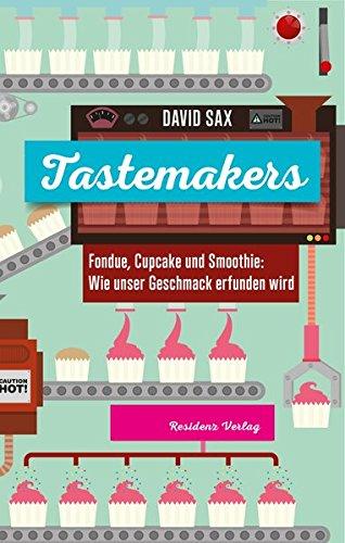 Tastemakers: Fondue, Cupcake und Smoothie: Wie unser Geschmack erfunden wird
