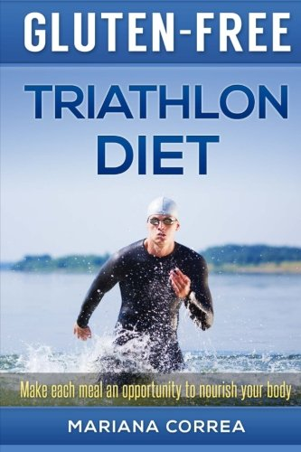 GLUTEN-FREE TRIATHLON Diet: Make each bite an opportunity to improve your performance