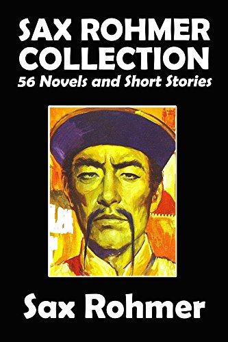 The Sax Rohmer Collection: 56 Novels and Short Stories in One Volume (Halcyon Classics)