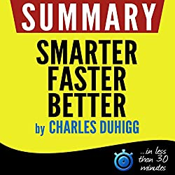 Summary of Smarter Faster Better: The Secrets of Being Productive in Life and Business
