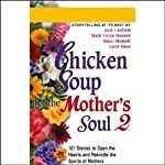 Chicken Soup for the Mother's Soul 2: More Stories to Open the Hearts and Rekindle the Spirits of Mothers | Jack Canfield,Mark Victor Hansen,Marci Shimoff,Carol Kline
