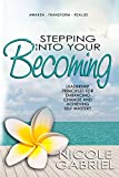 Stepping Into Your Becoming: Leadership Principles for Embracing Change and Achieving Self Mastery