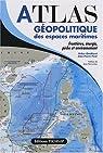 Atlas Géopolitique des Espaces Maritimes par Ortolland