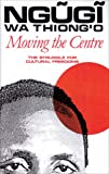 Moving the Centre : The Struggle for Cultural Freedom, Ngugi wa Thiong'o, 0435080792