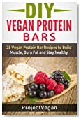 DIY Vegan Protein Bars: 20 Delicious Homemade Vegan Protein Bar Recipes to Build Muscle, Burn Fat and Stay healthy (Soy Protein, Hemp Protein, Granola Protein Bars)