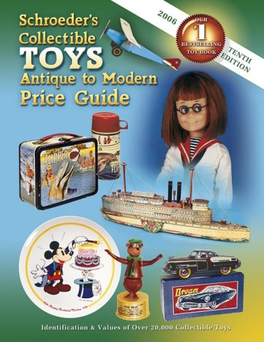 Schroeder's Collectible Toys Antique to Modern Price Guide 2006: Identification & Values Of Over 20,000 Collectible Toys pdf epub