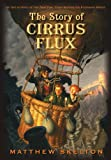 The Story of Cirrus Flux, Matthew Skelton, 0385903987