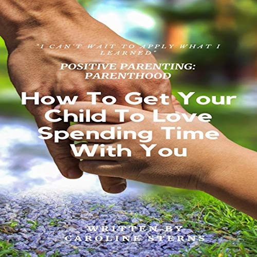 Pdf Parenting Positive Parenting Parenthood: How to Get Your Child to Love Spending Time with You (Proven Parenting Styles, Tips, Love, and Logic)