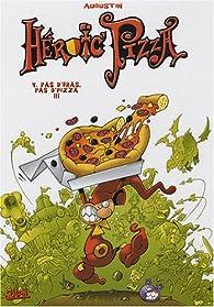 Heroic Pizza, Tome 4 : Pas d'bras, pas d'pizza !!! par Augustin Rogeret