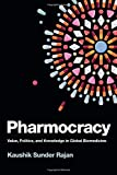 Pharmocracy: Value, Politics, and Knowledge in Global Biomedicine