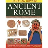 Hands-On History! Ancient Rome: Step into the time of the Roman Empire, with 15 step-by-step projects and over 370 exciting p