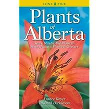 Plants of Alberta: Trees, Shrubs, Wildflowers, Ferns, Aquatic Plants & Grasses