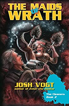 The Maids of Wrath: The Cleaners Book 2 by [Vogt, Josh]