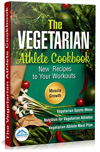 The Vegetarian Athlete Cookbook : New Recipes to Your Workouts by Publishing House ZNAKOVAN