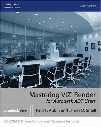 Mastering VIZ  Render: A Resource for Autodesk ADT Users