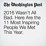 2016 Wasn't All Bad. Here Are the 11 Most Inspiring People We Met This Year. | Colby Itkowitz
