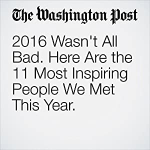 2016 Wasn't All Bad. Here Are the 11 Most Inspiring People We Met This Year.