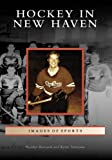 Front cover for the book Hockey in New Haven by Heather Bernardi