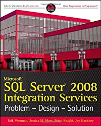 Microsoft SQL Server 2008 Integration Services: Problem, Design, Solution