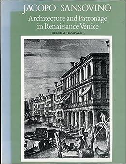 Book Jacopo Sansovino: Architecture and Patronage in Renaissance Venice by Deborah Howard (1975-09-01)