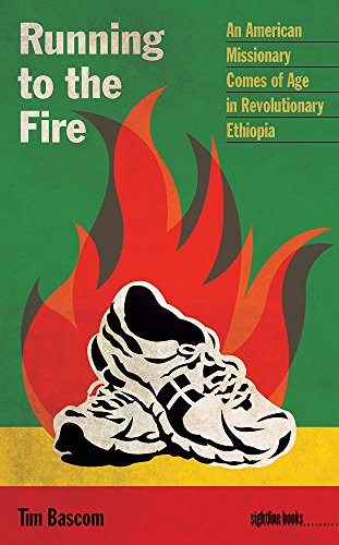 Running to the Fire: An American Missionary Comes of Age in Revolutionary Ethiopia (Sightline Books)