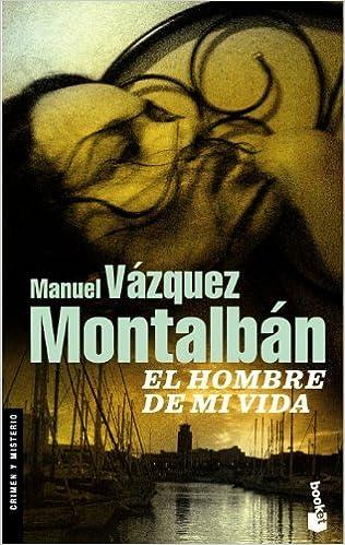 El hombre de mi vida by Manuel Vázquez Montalbán 2008-11-11 ...