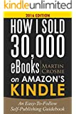 How I Sold 30,000 eBooks on Amazon's Kindle-An Easy-To-Follow Self-Publishing Guidebook 2016 Edition