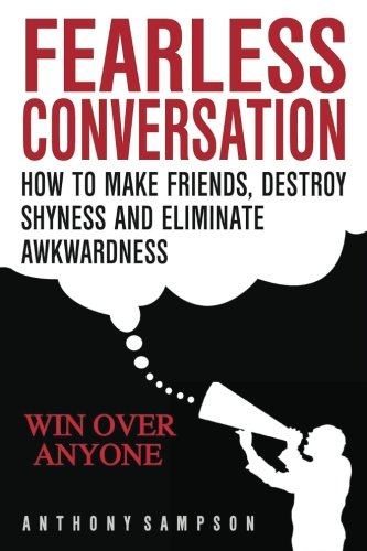 Fearless Conversation: How To Make Friends, Destroy Shyness, And Eliminate Awkwa PDF