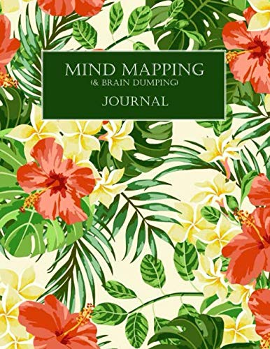 Mind Mapping & Brain Dumping Journal: Floral Notebook to Brainstorm, Plan, Organize Ideas and Thoughts. Map for Creativity and Visual Thinking – Tropical Flowers