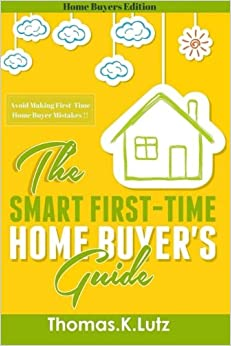 Book The Smart First-Time Home Buyer's Guide: How to Avoid Making First-Time Home Buyer Mistakes