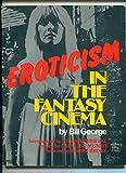 Eroticism in the Fantasy Cinema, Bill George, 0911137017