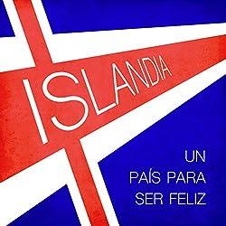 Islandia: Un país para ser feliz [Iceland: A Country Where One Can Be Happy]