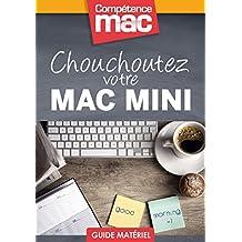 Chouchoutez votre Mac mini (Les guides pratiques de Compétence Mac) (French Edition)