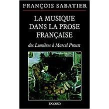 MUSIQUE DANS LA PROSE FRANÇAISE (LA) : DES LUMIÈRES À MARCEL PROUST