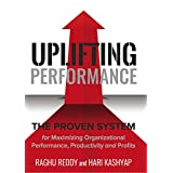 Uplifting Performance: The Proven System for Maximizing Organizational Performance, Productivity and Profits