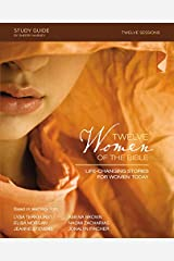 Twelve Women of the Bible Study Guide: Life-Changing Stories for Women Today Paperback